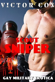 Scout Sniper: Gay Military Erotica - Victor Cox