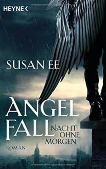 Angelfall - Nacht ohne Morgen: Roman - Susan Ee,Kathrin Wolf