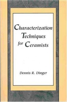 Characterization Techniques For Ceramists - Dennis R. Dinger