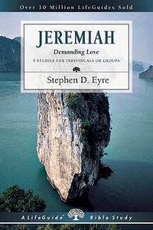 Jeremiah: Demanding Love (Lifeguide Bible Studies) - Stephen D. Eyre