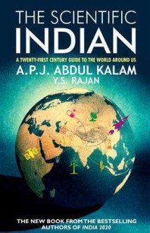 The Scientific Indian: A Twenty-first Century Guide to the World around Us - A. P. J. Abdul Kalam