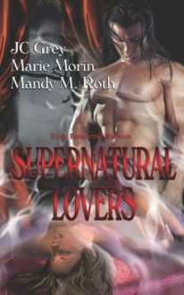 Supernatural Lovers - Marie Morin, Mandy M. Roth, J.C. Grey