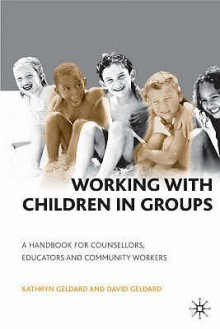 Working with Children in Groups - Kathryn Geldard, David Geldard