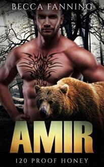 Amir (BBW Bear Shifter Moonshiner Romance) (120 Proof Honey Book 3) - Becca Fanning