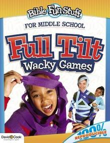 Full Tilt Wacky Games: For Middle School (Bible Fun Stuff) - David C. Cook