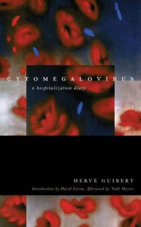Cytomegalovirus: A Hospitalization Diary (Forms of Living (FUP)) - Hervé Guibert,Todd Meyers,Clara Orban,David Caron