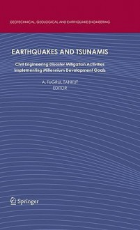 Earthquakes and Tsunamis: Civil Engineering Disaster Mitigation Activities - Implementing Millennium Development Goals - A. Tugrul Tankut