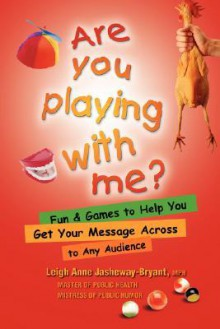 Are You Playing with Me? - Leighe-Anne Jasheway-Bryant