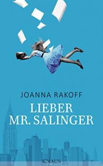 Lieber Mr. Salinger - Joanna Rakoff,Sabine Schwenk