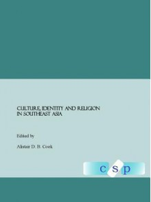 Culture, Identity And Religion In Southeast Asia - Alistair D.B. Cook