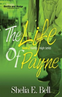 The Life of Payne (Fairley High Series) (Volume 2) - Shelia E. Bell