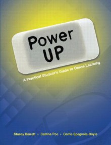 Power Up: A Practical Student's Guide to Online Learning (2nd Edition) - Stacey Barrett, Catrina Poe, Carrie Spagnola-Doyle