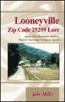 Looneyville Zip Code 25259 Lore: Applachian Mountains Folklore-Popular Etymology-Colloquial Speech - Jake Miller