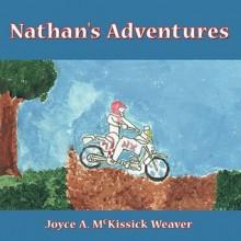 Nathan's Adventures - Joyce A. MCKissick Weaver