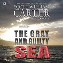 The Gray and Guilty Sea: A Garrison Gage Mystery - Scott William Carter, Jack Nolte, Steven Roy Grimsley