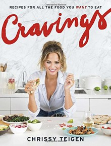 Cravings: Recipes for All the Food You Want to Eat - Chrissy Teigen,Adeena Sussman