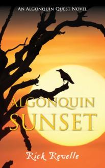 Algonquin Sunset: An Algonquin Quest Novel (An Algonguin Quest Novel) - Rick Revelle