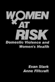 Women at Risk: Domestic Violence and Women's Health - Evan Stark