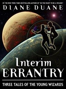 Interim Errantry: Three Tales of the Young Wizards - Diane Duane