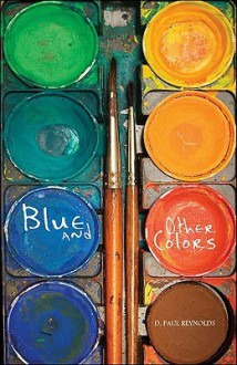 Blue and Other Colors - D. Paul Reynolds