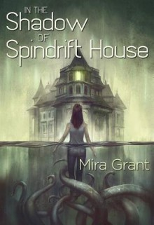 In the Shadow of the Spindrift House - Mira Grant