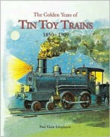 The Golden Years of Tin Toy Trains - Paul Klein Schiphorst