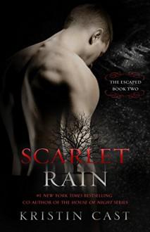Scarlet Rain: The Escaped - Book Two (The Escaped Series) - Kristin Cast