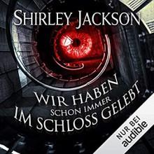 Wir haben schon immer im Schloss gelebt - Shirley Jackson