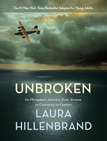Unbroken (The Young Adult Adaptation): An Olympian's Journey from Airman to Castaway to Captive - Laura Hillenbrand