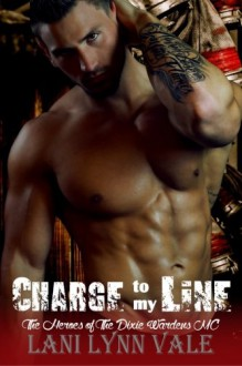 Charge To My Line (The Heroes of The Dixie Wardens MC) (Volume 6) - Lani Lynn Vale