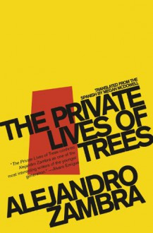 The Private Lives of Trees - Alejandro Zambra, Megan McDowell