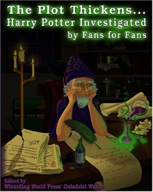 The Plot Thickens... Harry Potter Investigated by Fans for Fans - Galadriel Waters, Christina Conley