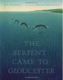 The Serpent Came to Gloucester - M.T. Anderson, Bagram Ibatoulline