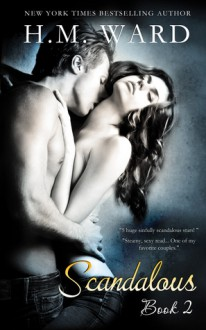 Scandalous 2 (Scandalous, #2) - H.M. Ward