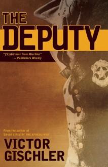 The Deputy - Victor Gischler