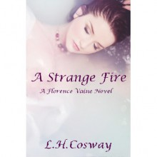 A Strange Fire (Florence Vaine, #1) - L.H. Cosway