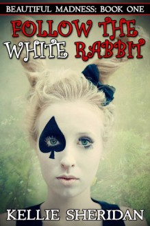 Follow the White Rabbit (Beautiful Madness) - Kellie Sheridan