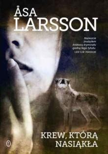 Krew, którą nasiąkła - Åsa Larsson,Beata Walczak-Larsson