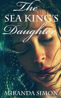 The Sea King's Daughter - Miranda Simon