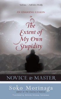 Novice to Master: An Ongoing Lesson in the Extent of My Own Stupidity - Soko Morinaga, Belenda Attaway Yamakawa