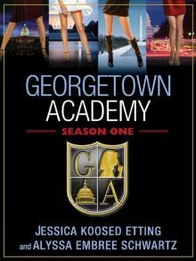 Georgetown Academy, Season One - Alyssa Embree Schwartz, Jessica Koosed Etting