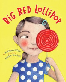 Big Red Lollipop - Rukhsana Khan,Sophie Blackall