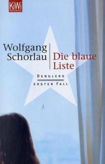 Die blaue Liste: Denglers erster Fall - Wolfgang Schorlau