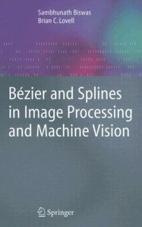 Bezier and Splines in Image Processing and Machine Vision - Sambhunath Biswas, Brian C. Lovell