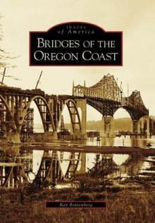 Bridges of the Oregon Coast - Ray Bottenberg