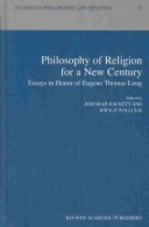 Philosophy Of Religion For A New Century: Essays In Honor Of Eugene Thomas Long - Eugene Thomas Long