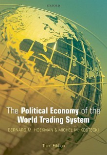 The Political Economy of the World Trading System - Bernard M. Hoekman, Michel M. Kostecki