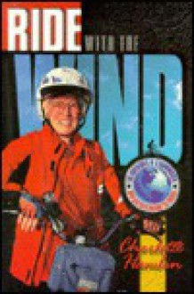 Ride With The Wind: The Adventures Of A Grandmother Who Bicycled Around The World - Charlotte Hamlin