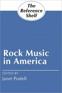 Rock Music in America (Reference Shelf, Vol 58, No 6) - Janet Podell
