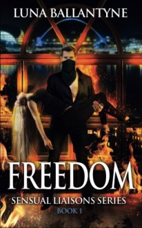 Freedom: The Sensual Liaisons Series Book One (Volume 1) - Luna Ballantyne